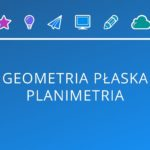 Geometria płaska – planimetria