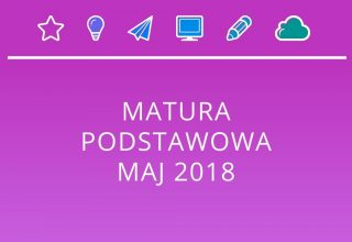 MATURA PODSTAWOWA MAJ 2018