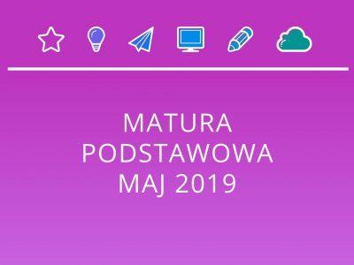 MATURA PODSTAWOWA MAJ 2019